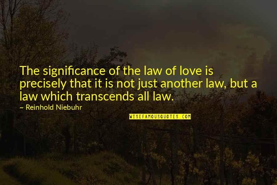 Love Significance Quotes By Reinhold Niebuhr: The significance of the law of love is