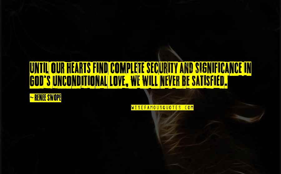 Love Significance Quotes By Renee Swope: Until our hearts find complete security and significance