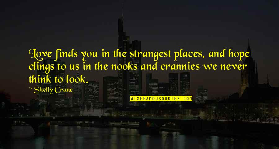 Love Significance Quotes By Shelly Crane: Love finds you in the strangest places, and