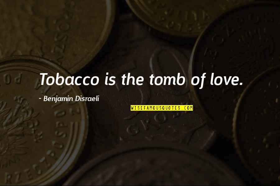Love Smoking Quotes By Benjamin Disraeli: Tobacco is the tomb of love.