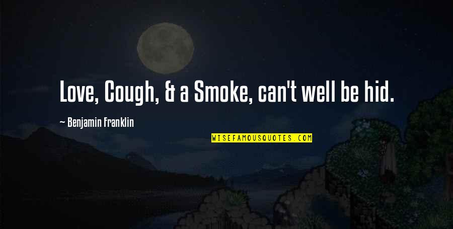 Love Smoking Quotes By Benjamin Franklin: Love, Cough, & a Smoke, can't well be