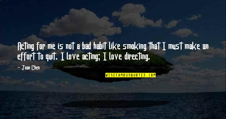 Love Smoking Quotes By Joan Chen: Acting for me is not a bad habit