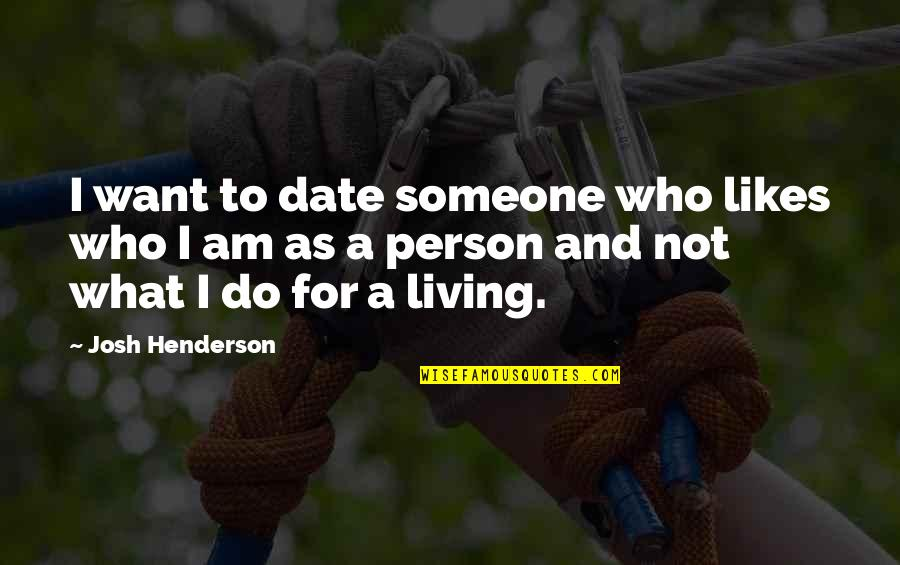 Love Smoking Quotes By Josh Henderson: I want to date someone who likes who