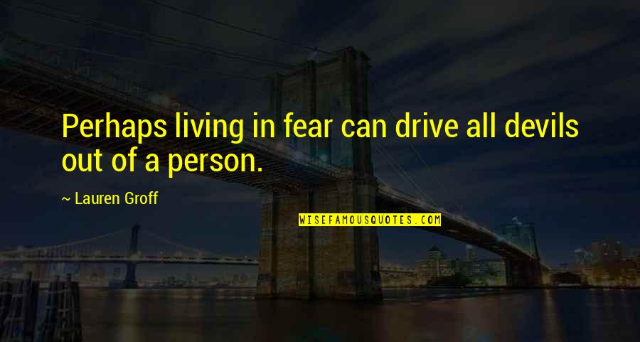 Love Smoking Quotes By Lauren Groff: Perhaps living in fear can drive all devils