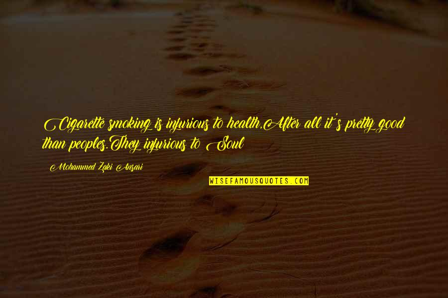 Love Smoking Quotes By Mohammed Zaki Ansari: Cigarette smoking is injurious to health,After all it's