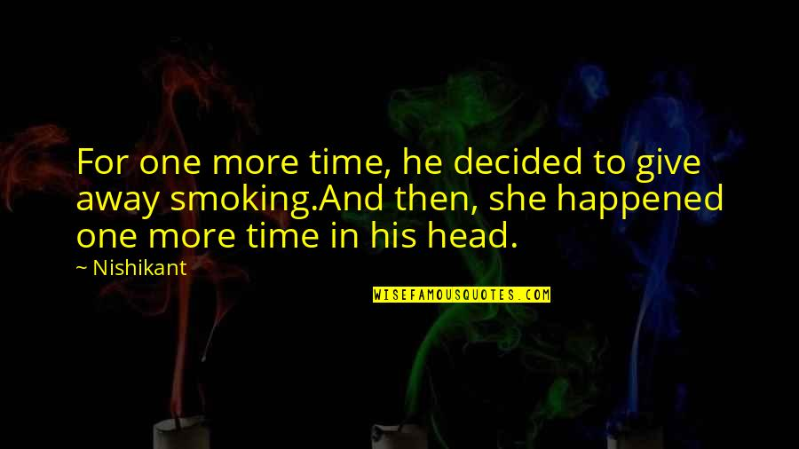 Love Smoking Quotes By Nishikant: For one more time, he decided to give