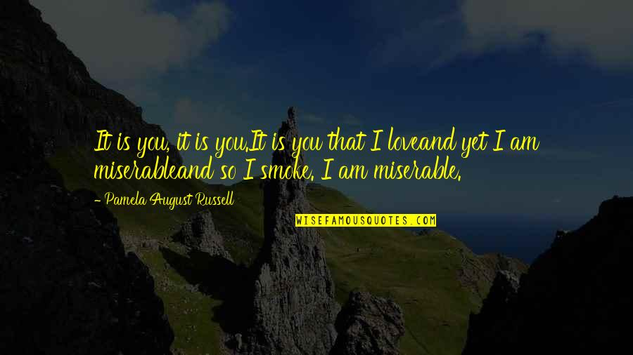 Love Smoking Quotes By Pamela August Russell: It is you, it is you.It is you