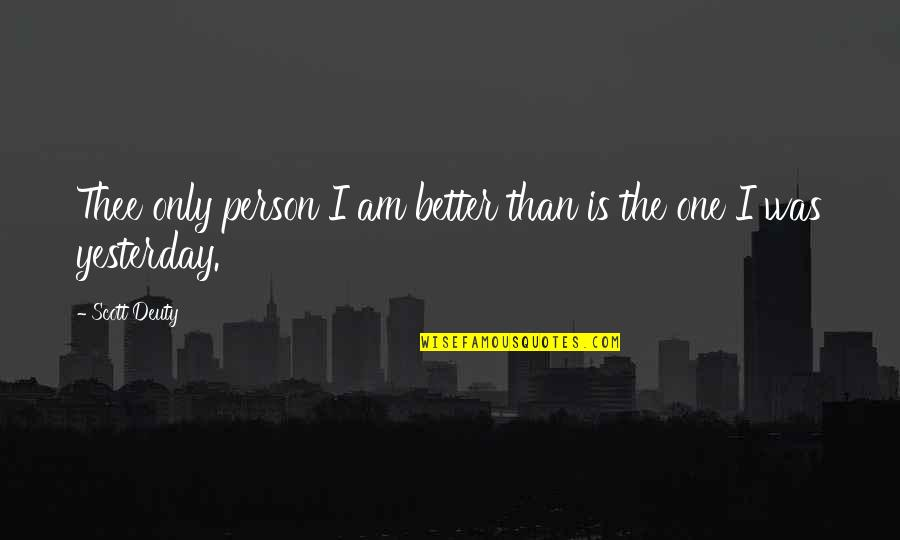 Love Smoking Quotes By Scott Deuty: Thee only person I am better than is