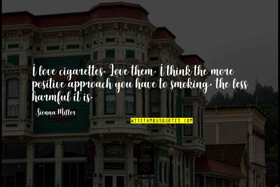Love Smoking Quotes By Sienna Miller: I love cigarettes. Love them. I think the