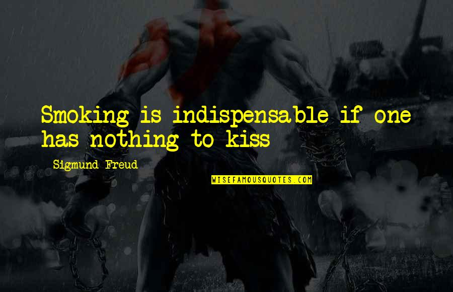 Love Smoking Quotes By Sigmund Freud: Smoking is indispensable if one has nothing to