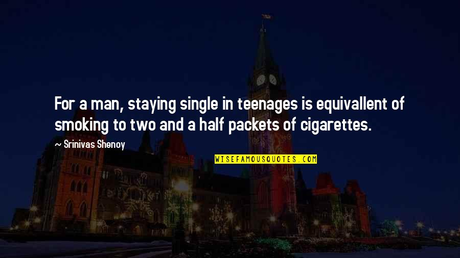 Love Smoking Quotes By Srinivas Shenoy: For a man, staying single in teenages is