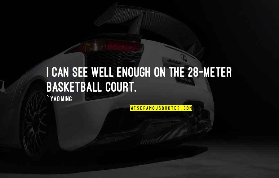 Love Smoking Quotes By Yao Ming: I can see well enough on the 28-meter