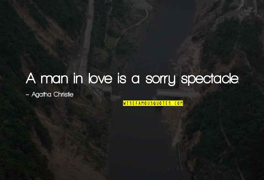 Love Spectacle Quotes By Agatha Christie: A man in love is a sorry spectacle.