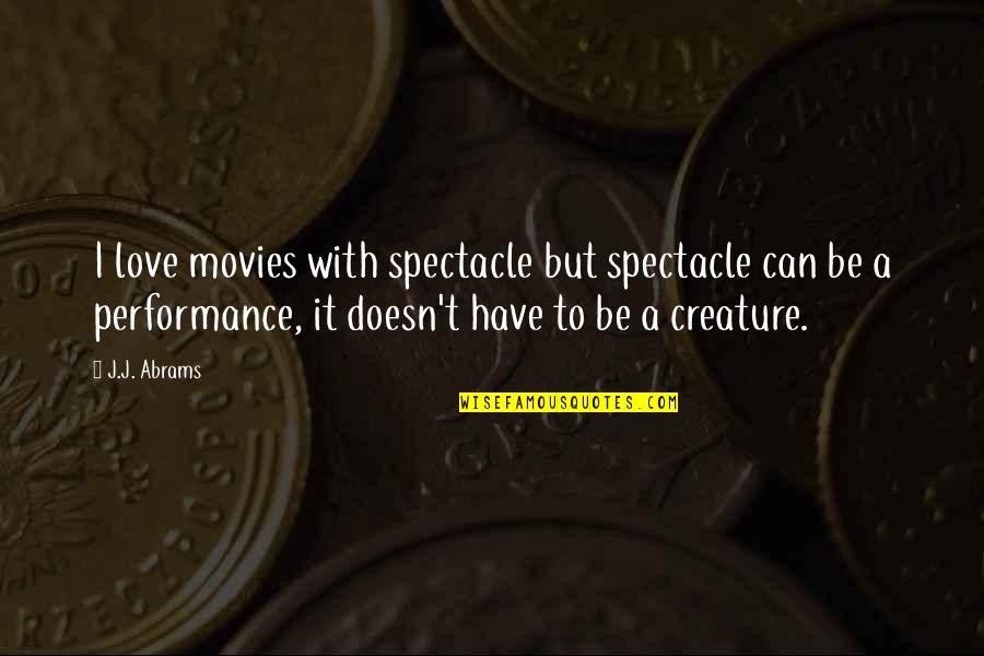 Love Spectacle Quotes By J.J. Abrams: I love movies with spectacle but spectacle can