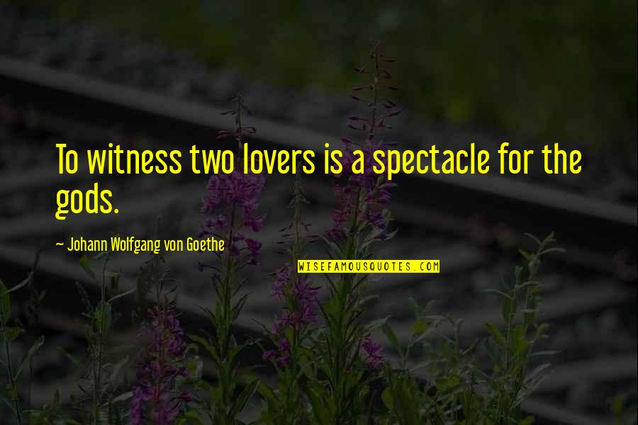 Love Spectacle Quotes By Johann Wolfgang Von Goethe: To witness two lovers is a spectacle for