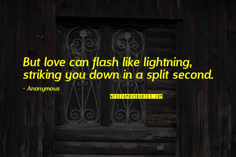 Love Split Quotes By Anonymous: But love can flash like lightning, striking you