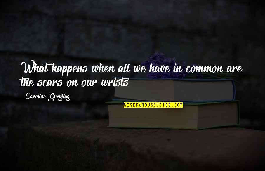 Love Split Quotes By Caroline Greyling: What happens when all we have in common