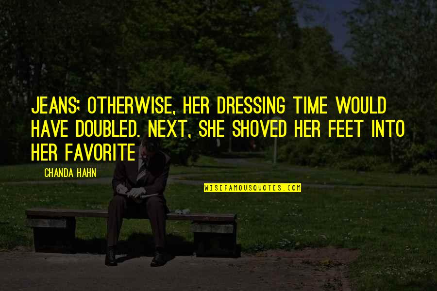 Love Split Quotes By Chanda Hahn: jeans; otherwise, her dressing time would have doubled.