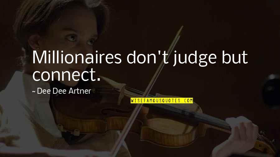 Love Split Quotes By Dee Dee Artner: Millionaires don't judge but connect.