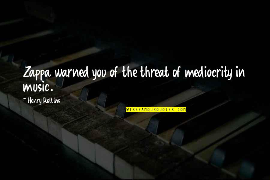 Love Split Quotes By Henry Rollins: Zappa warned you of the threat of mediocrity