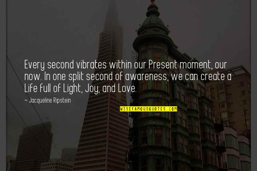 Love Split Quotes By Jacqueline Ripstein: Every second vibrates within our Present moment, our