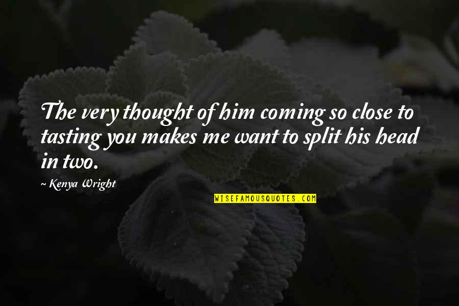 Love Split Quotes By Kenya Wright: The very thought of him coming so close