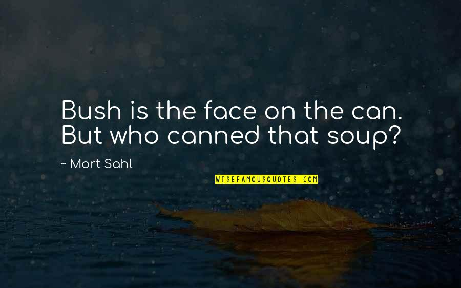Love Split Quotes By Mort Sahl: Bush is the face on the can. But