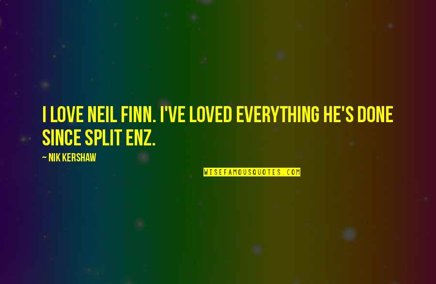 Love Split Quotes By Nik Kershaw: I love Neil Finn. I've loved everything he's