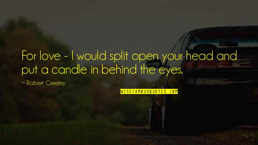 Love Split Quotes By Robert Creeley: For love - I would split open your