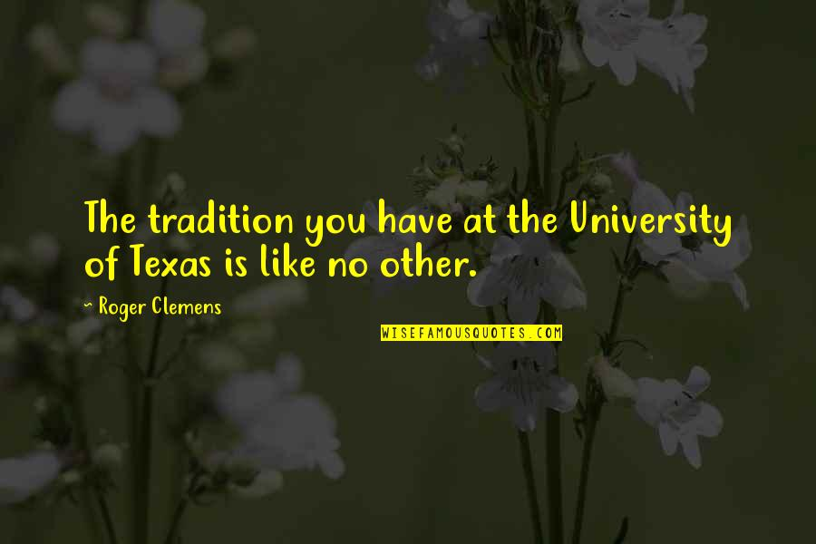 Love Split Quotes By Roger Clemens: The tradition you have at the University of
