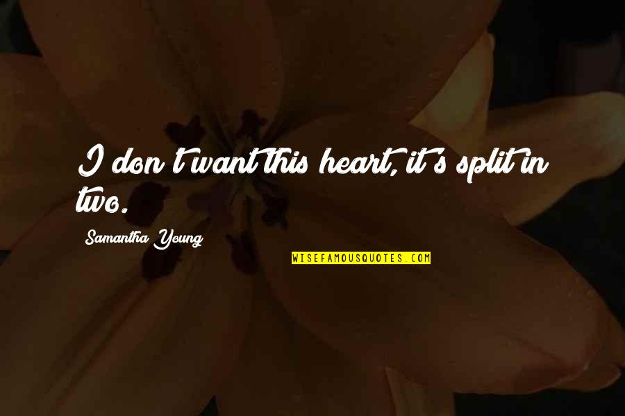 Love Split Quotes By Samantha Young: I don't want this heart, it's split in
