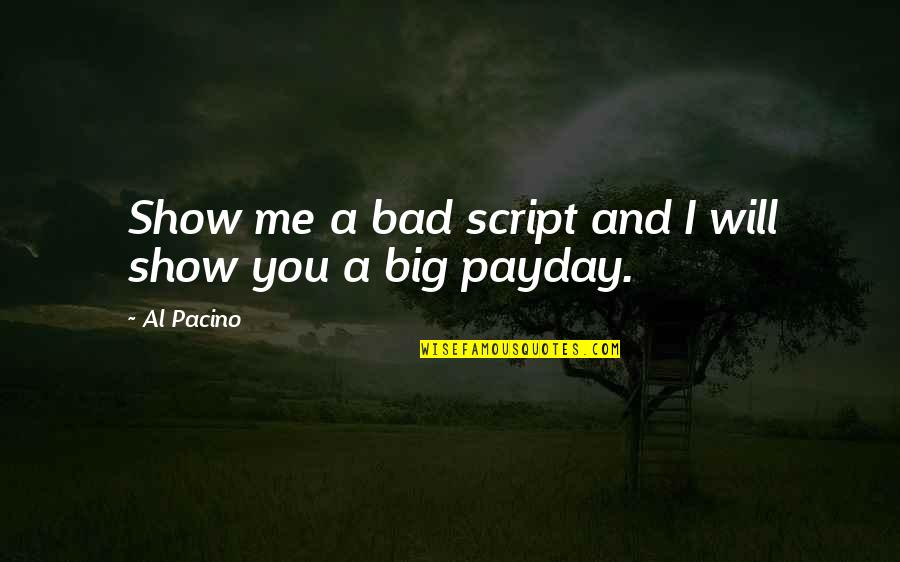 Love Status Quotes By Al Pacino: Show me a bad script and I will