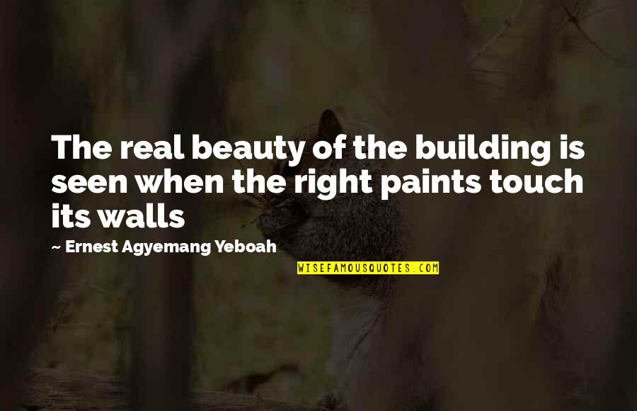 Love Status Quotes By Ernest Agyemang Yeboah: The real beauty of the building is seen