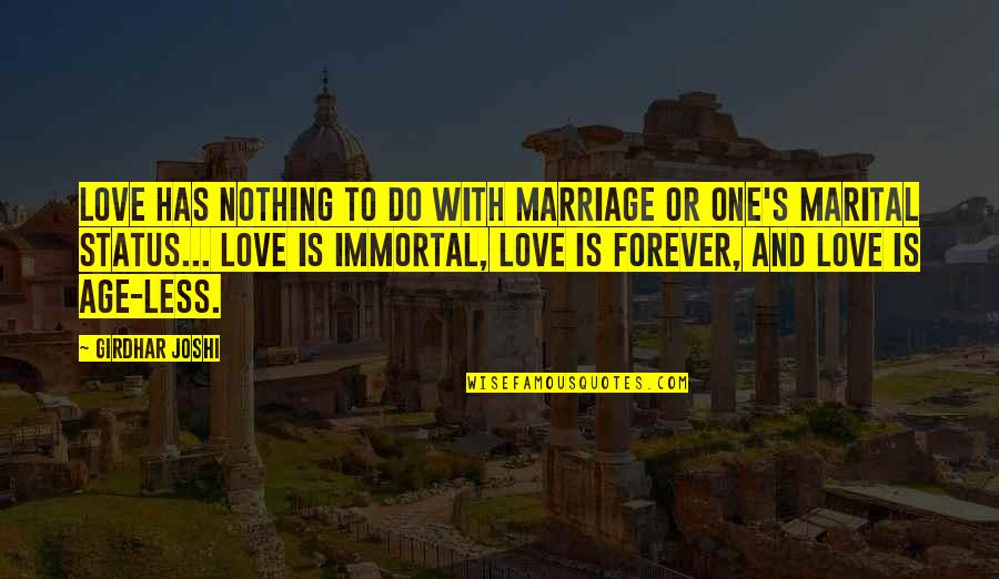 Love Status Quotes By Girdhar Joshi: Love has nothing to do with marriage or