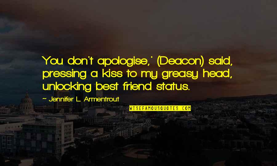 Love Status Quotes By Jennifer L. Armentrout: You don't apologise,' (Deacon) said, pressing a kiss