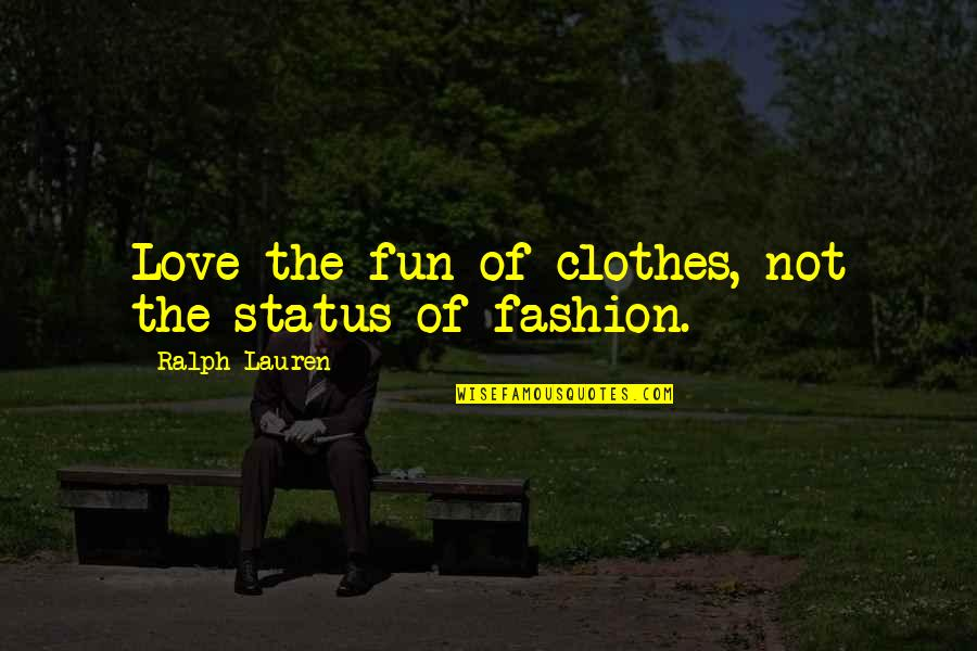 Love Status Quotes By Ralph Lauren: Love the fun of clothes, not the status