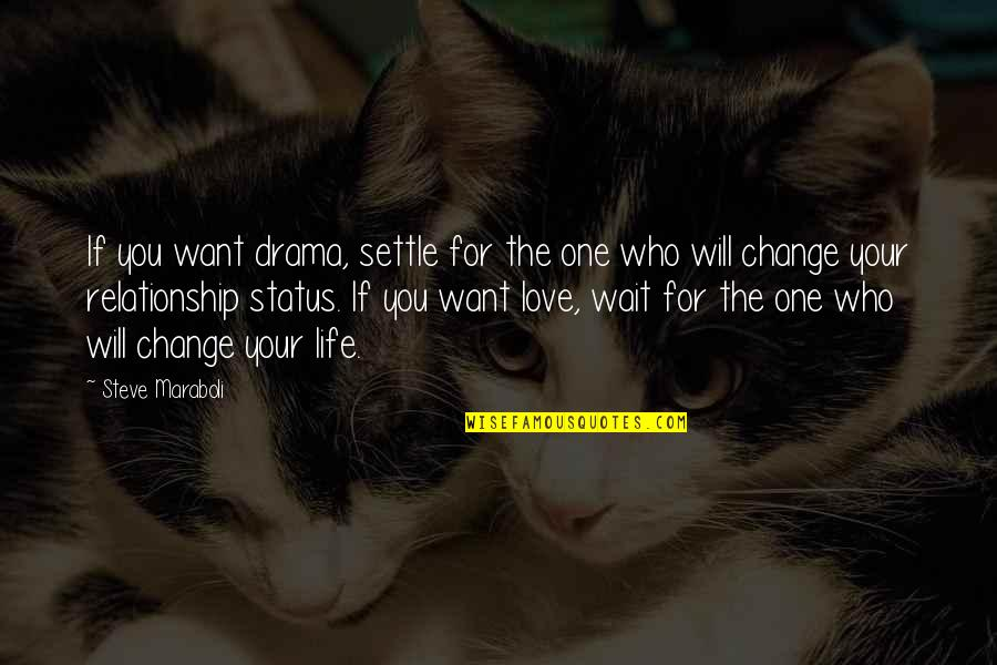 Love Status Quotes By Steve Maraboli: If you want drama, settle for the one