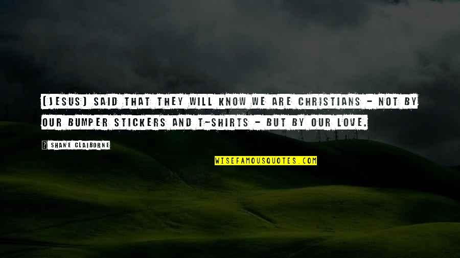 Love Stickers Quotes By Shane Claiborne: [Jesus] said that they will know we are