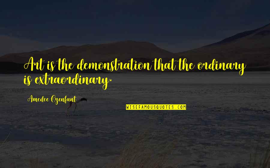 Love Stock Quotes By Amedee Ozenfant: Art is the demonstration that the ordinary is