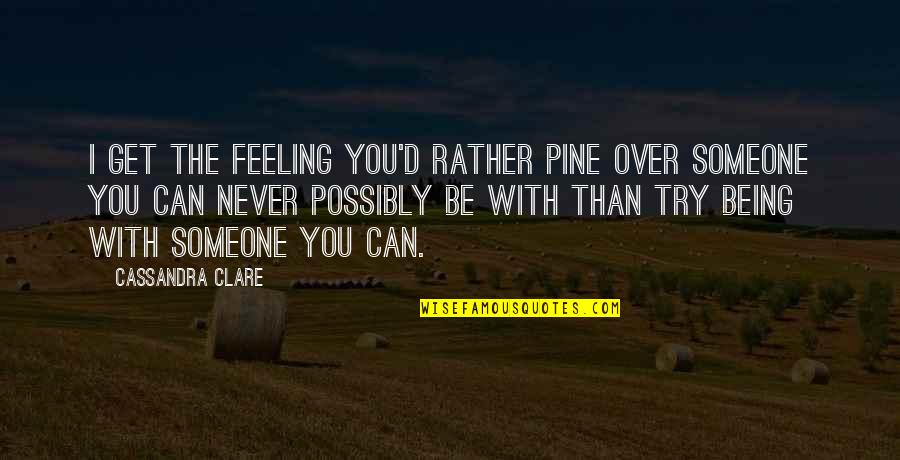 Love Stock Quotes By Cassandra Clare: I get the feeling you'd rather pine over