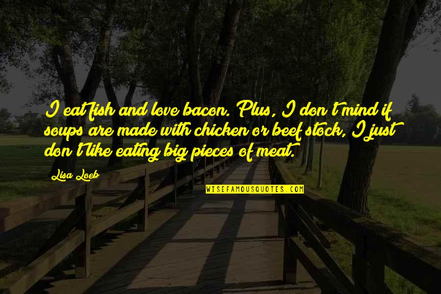 Love Stock Quotes By Lisa Loeb: I eat fish and love bacon. Plus, I