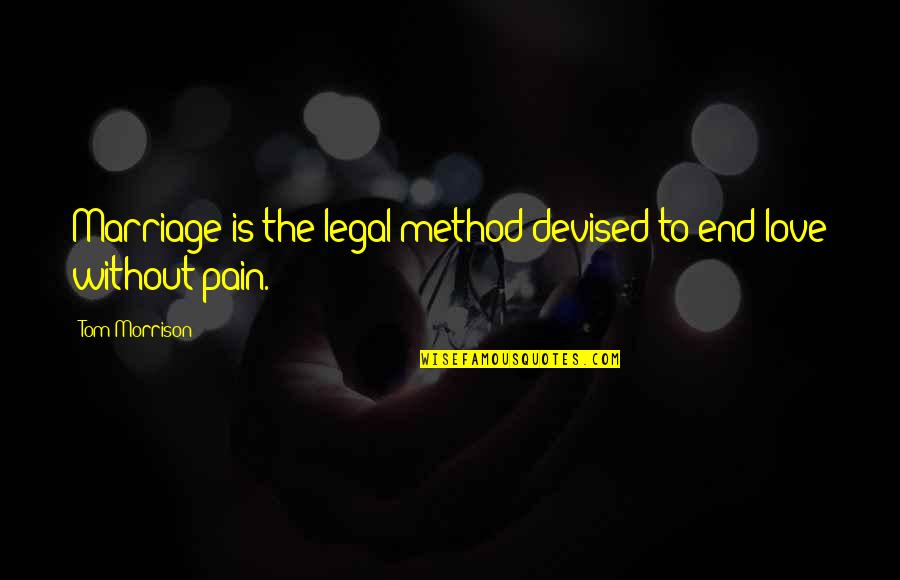 Love Stock Quotes By Tom Morrison: Marriage is the legal method devised to end