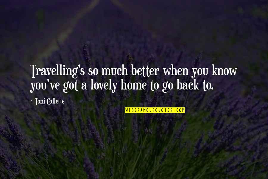Love Stock Quotes By Toni Collette: Travelling's so much better when you know you've