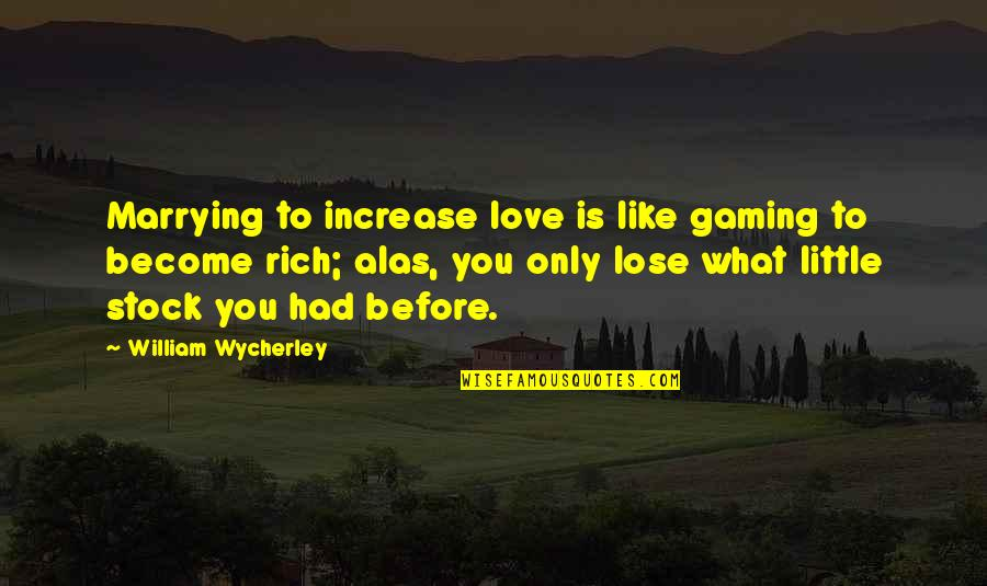 Love Stock Quotes By William Wycherley: Marrying to increase love is like gaming to