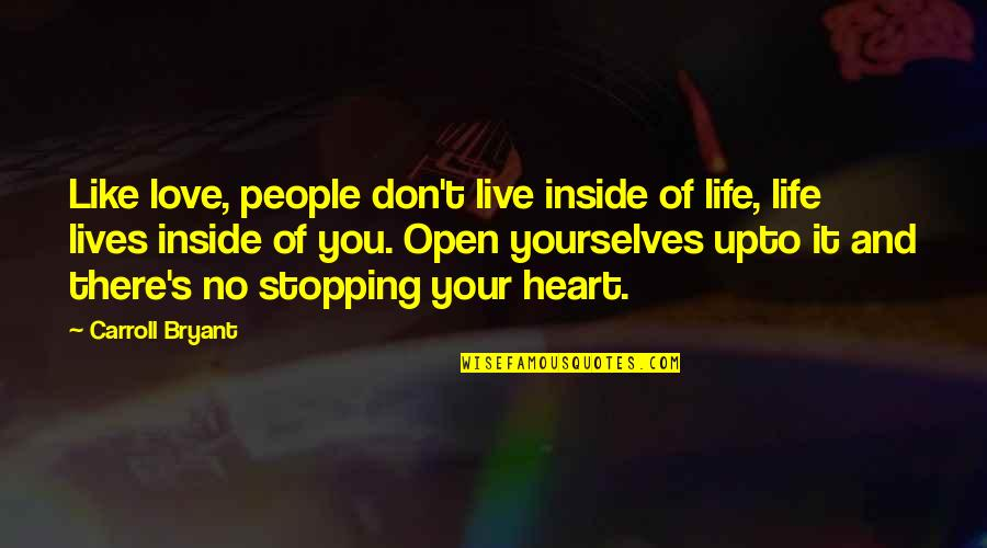 Love Stopping Quotes By Carroll Bryant: Like love, people don't live inside of life,