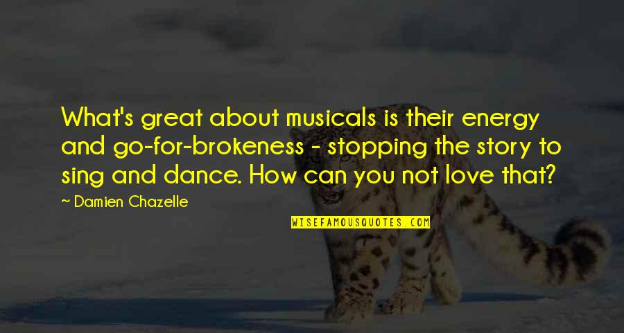 Love Stopping Quotes By Damien Chazelle: What's great about musicals is their energy and