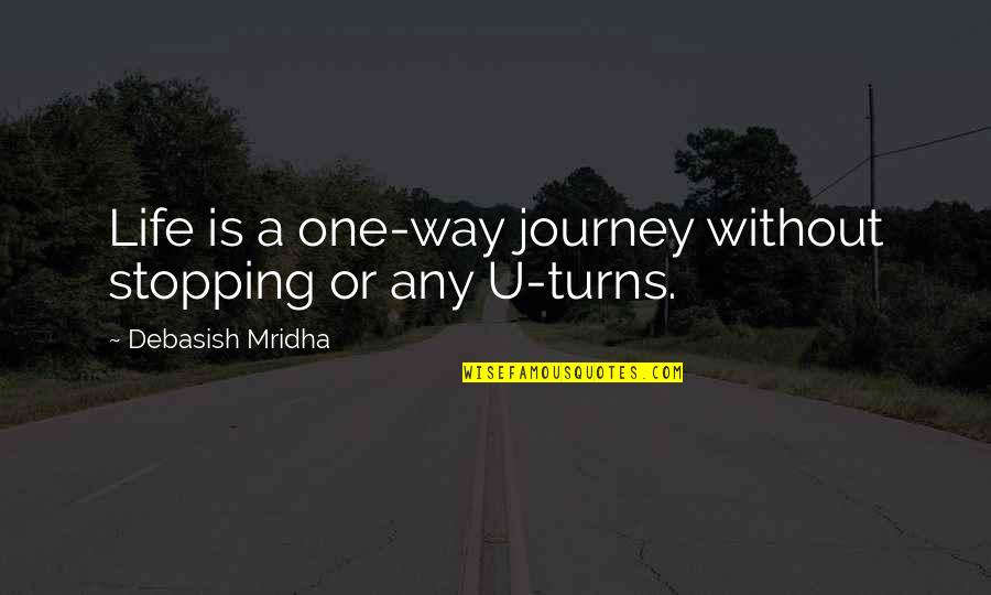 Love Stopping Quotes By Debasish Mridha: Life is a one-way journey without stopping or
