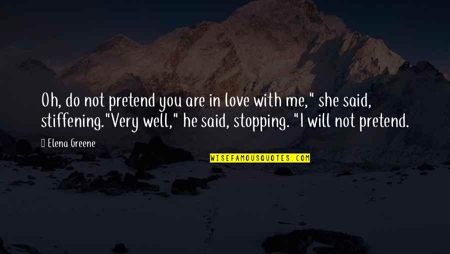 Love Stopping Quotes By Elena Greene: Oh, do not pretend you are in love