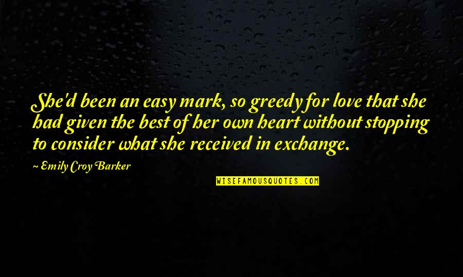 Love Stopping Quotes By Emily Croy Barker: She'd been an easy mark, so greedy for
