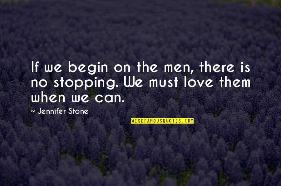 Love Stopping Quotes By Jennifer Stone: If we begin on the men, there is